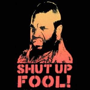 Mr T Shut Up
