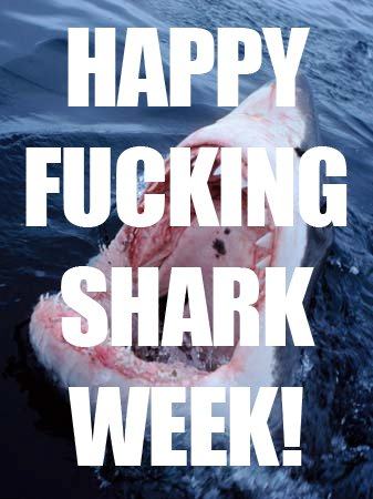 happy fucking shark week